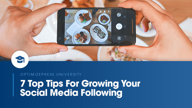 7 Top Tips For Growing Your Social Media Following…