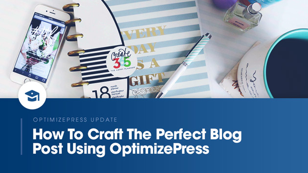 How To Craft The Perfect Blog Post Using OptimizePress
